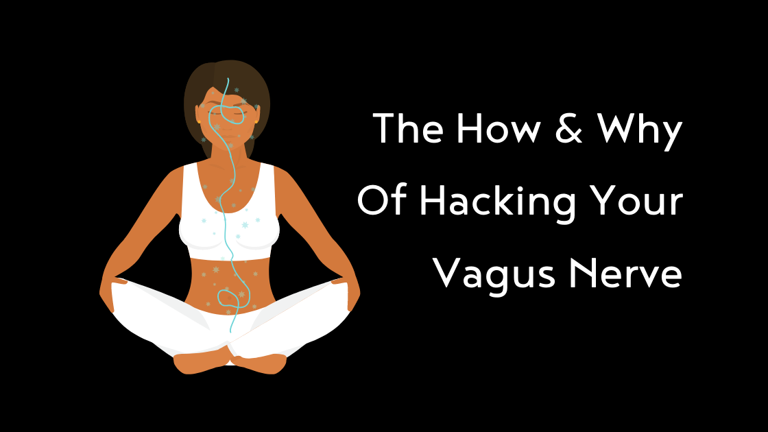 The How & Why Of Hacking Your Vagus Nerve