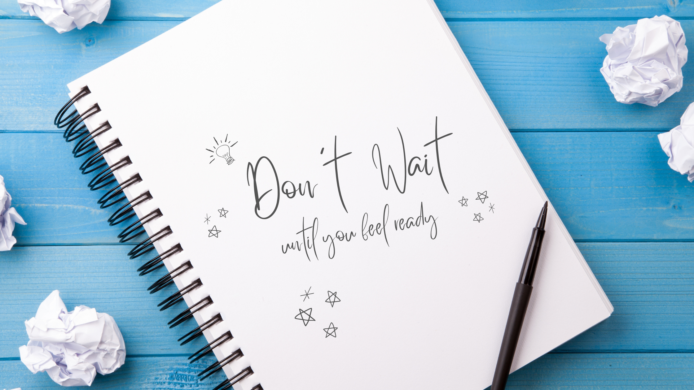 don't wait until you feel ready